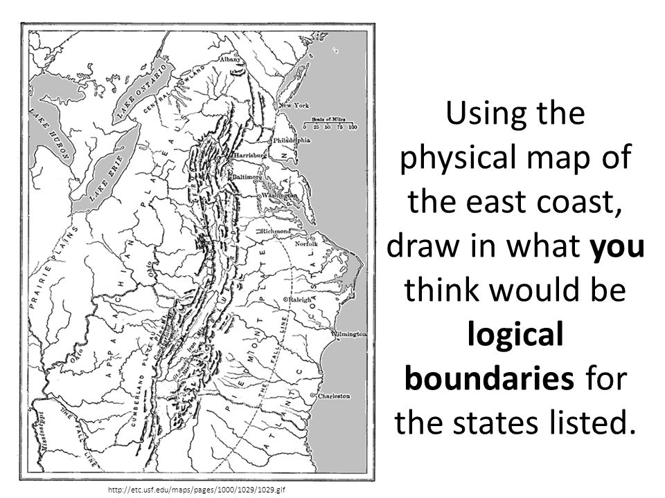 Using the physical map of the east coast, draw in what you think would be logical boundaries for the states listed.