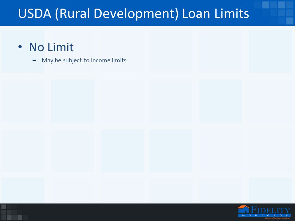 USDA (Rural Development) Loan Limits No Limit – May be subject to income limits