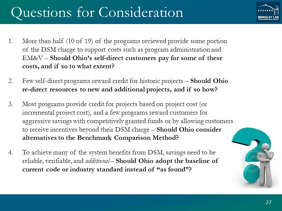 Questions for Consideration 1.More than half (10 of 19) of the programs reviewed provide some portion of the DSM charge to support costs such as program administration and EM&V – Should Ohio's self-direct customers pay for some of these costs, and if so to what extent.