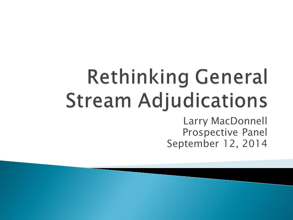  Question: To what extent have general stream adjudications succeeded or failed in accomplishing the goals they have been implemented to achieve?