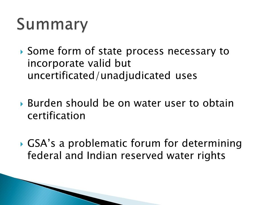  Some form of state process necessary to incorporate valid but uncertificated/unadjudicated uses  Burden should be on water user to obtain certifica