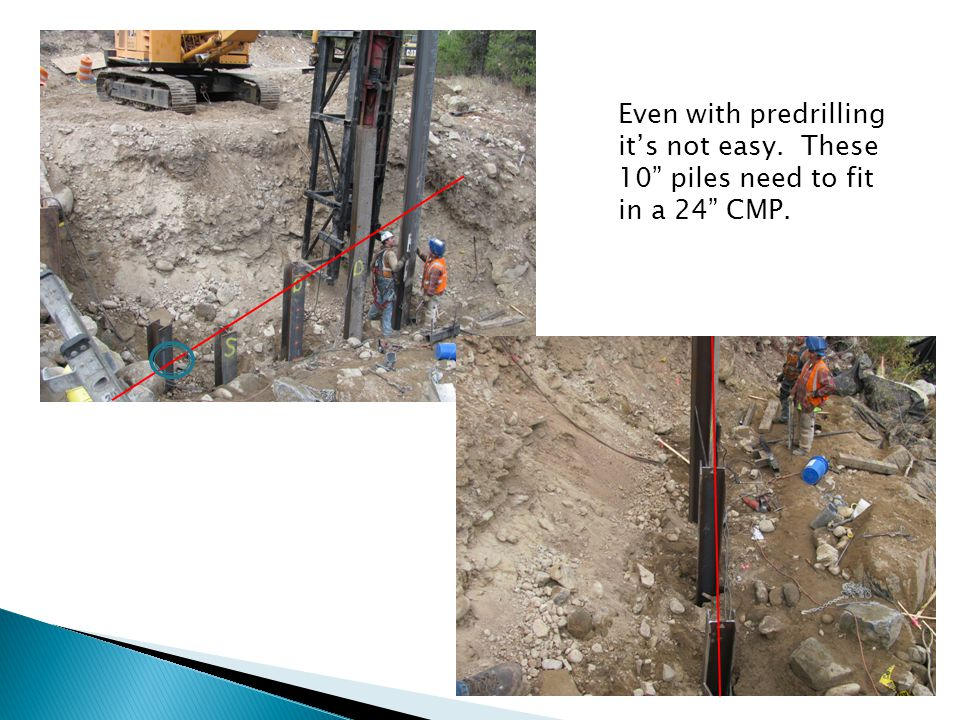 Even with predrilling it's not easy. These 10 piles need to fit in a 24 CMP.