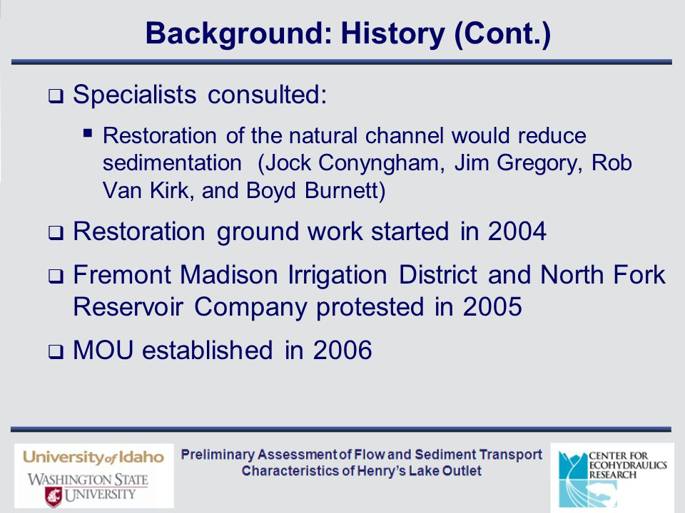 Background: History (Cont.)  Directed flow to the abandoned meandering channel (2007) (restored channel)  Tests by USGS (2008) showed:  Restored channel could not meet the agreed MOU flow (300 cfs)  Overbank flow occurred at around 180 cfs