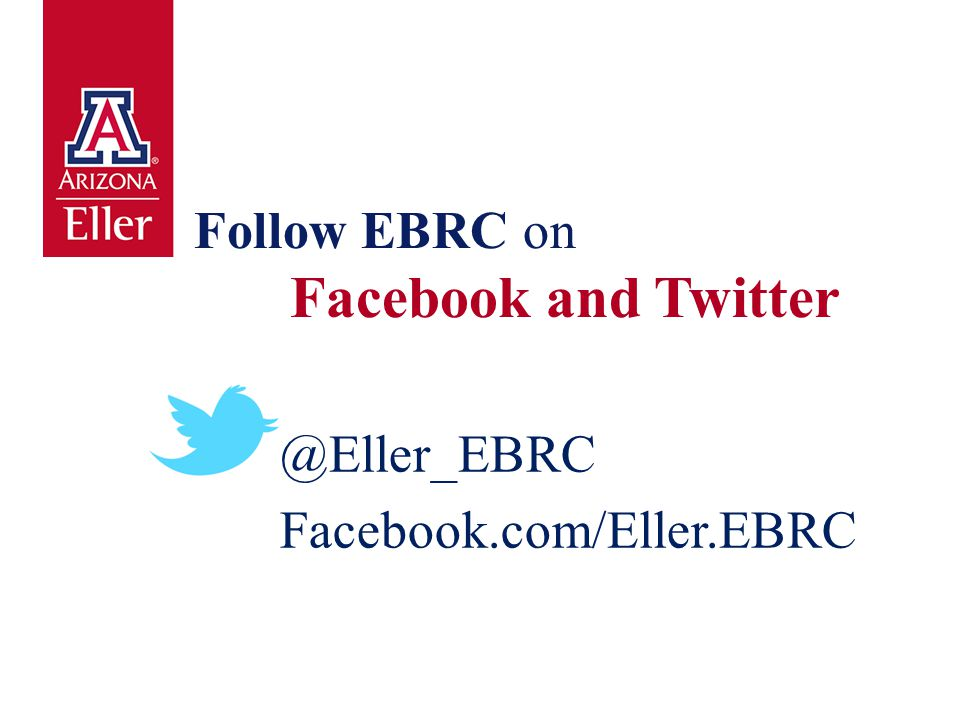 @Eller_EBRC Facebook.com/Eller.EBRC Follow EBRC on Facebook and Twitter