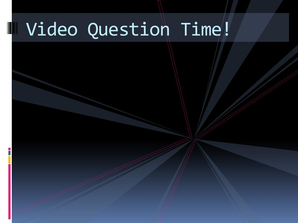 Video Question Time!
