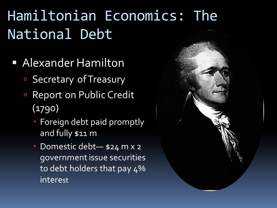 Hamiltonian Economics: The Bank and the Excise Tax  Bank of the United States  Handle government revenue and disbursements  Privately owned and controlled 1/5 – 4/5  Taxes  Excise taxes: alcohol, tea, coffee, etc  Whiskey tax to set precedent of federal government imposing and collecting internal tax