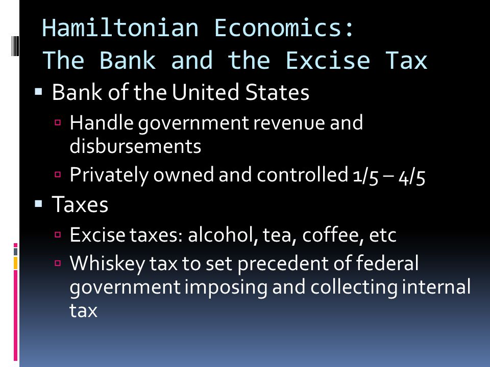 Hamiltonian Economics: The Bank and the Excise Tax  Bank of the United States  Handle government revenue and disbursements  Privately owned and con