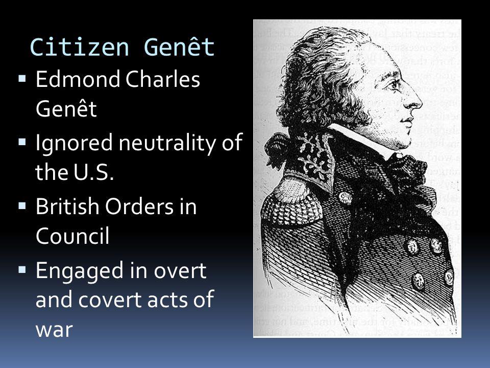 Citizen Genêt  Edmond Charles Genêt  Ignored neutrality of the U.S.