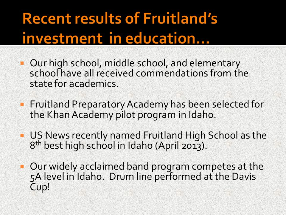  Our high school, middle school, and elementary school have all received commendations from the state for academics.  Fruitland Preparatory Academy