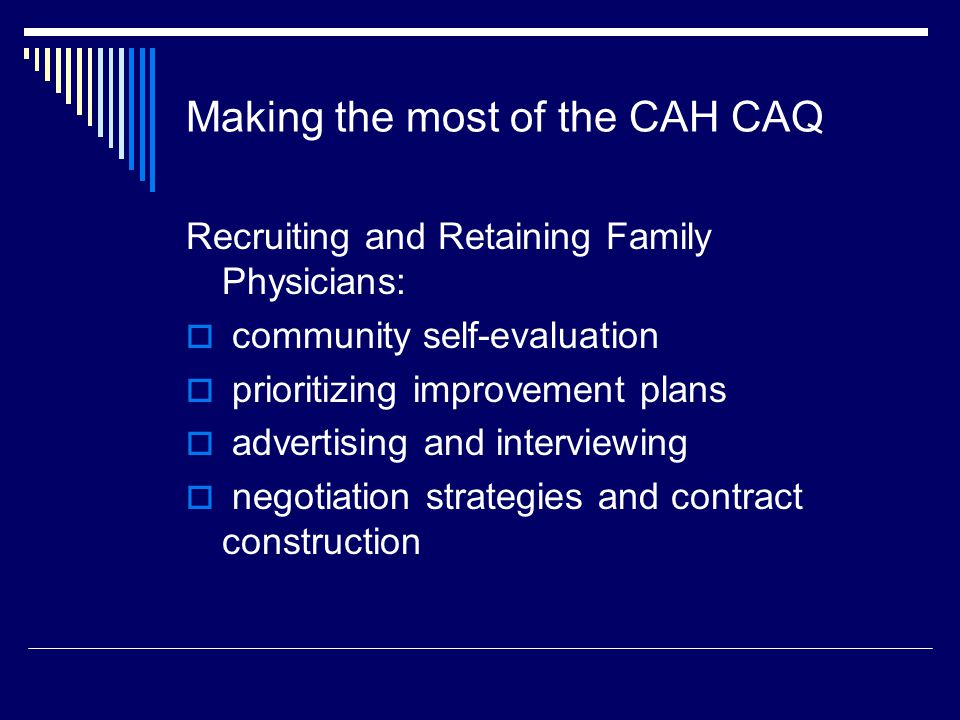 Making the most of the CAH CAQ Recruiting and Retaining Family Physicians:  community self-evaluation  prioritizing improvement plans  advertising