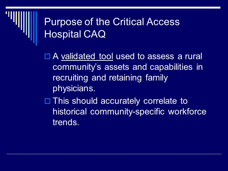 Purpose of the CAH CAQ (cont.)  The CAH CAQ can also be used to track a community's progress over time, similar to the clinical use of Apgar scores in newborns.