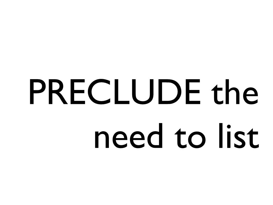 PRECLUDE the need to list