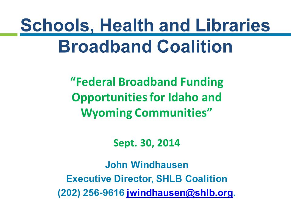 Schools, Health and Libraries Broadband Coalition Federal Broadband Funding Opportunities for Idaho and Wyoming Communities Sept.