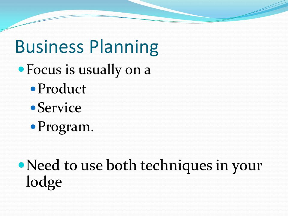 Business Planning Focus is usually on a Product Service Program.