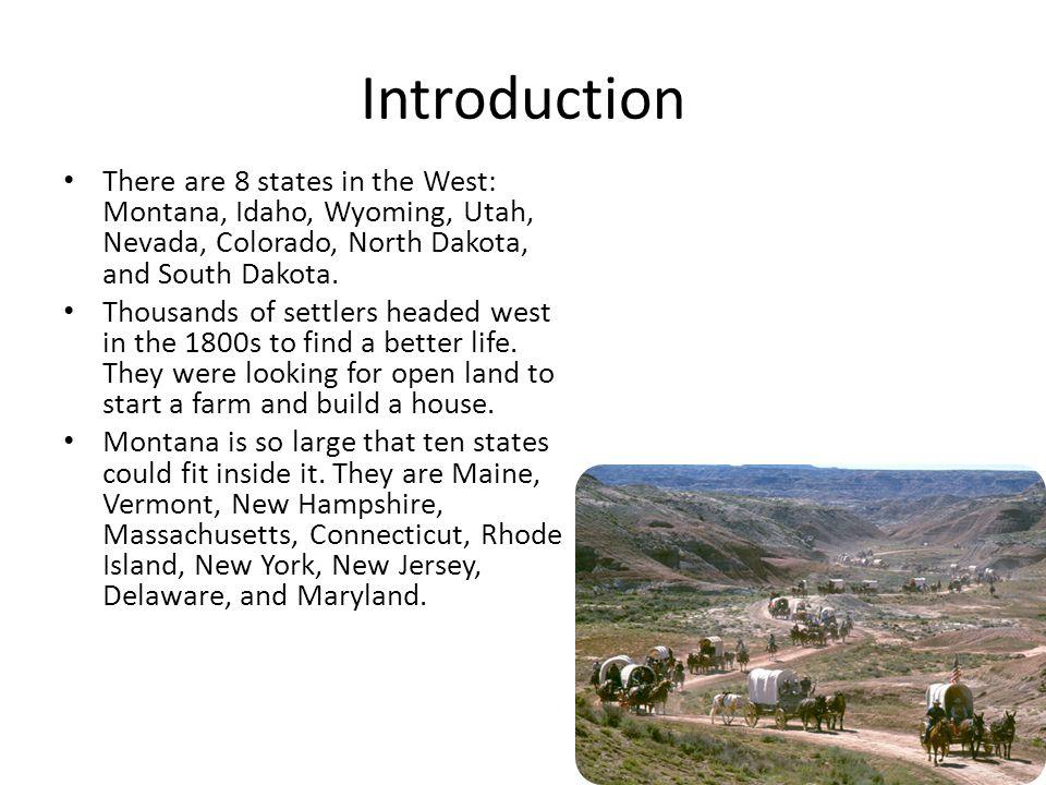 Introduction There are 8 states in the West: Montana, Idaho, Wyoming, Utah, Nevada, Colorado, North Dakota, and South Dakota.