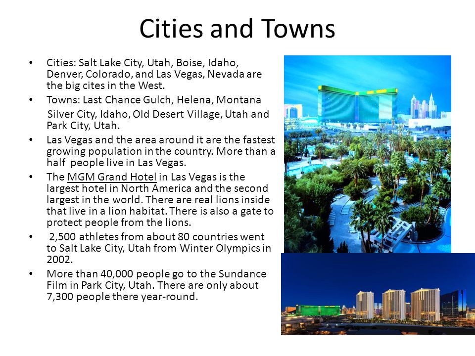 Cities and Towns Cities: Salt Lake City, Utah, Boise, Idaho, Denver, Colorado, and Las Vegas, Nevada are the big cites in the West.