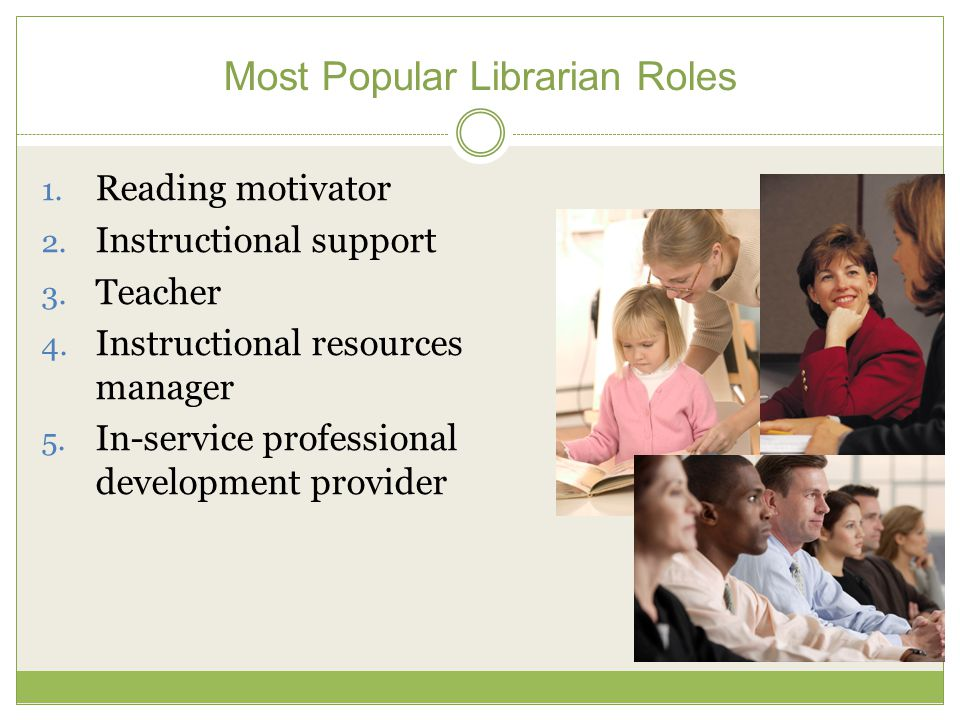 Most Popular Librarian Roles 1. Reading motivator 2.