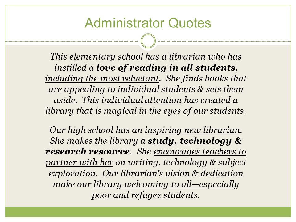 Administrator Quotes This elementary school has a librarian who has instilled a love of reading in all students, including the most reluctant.