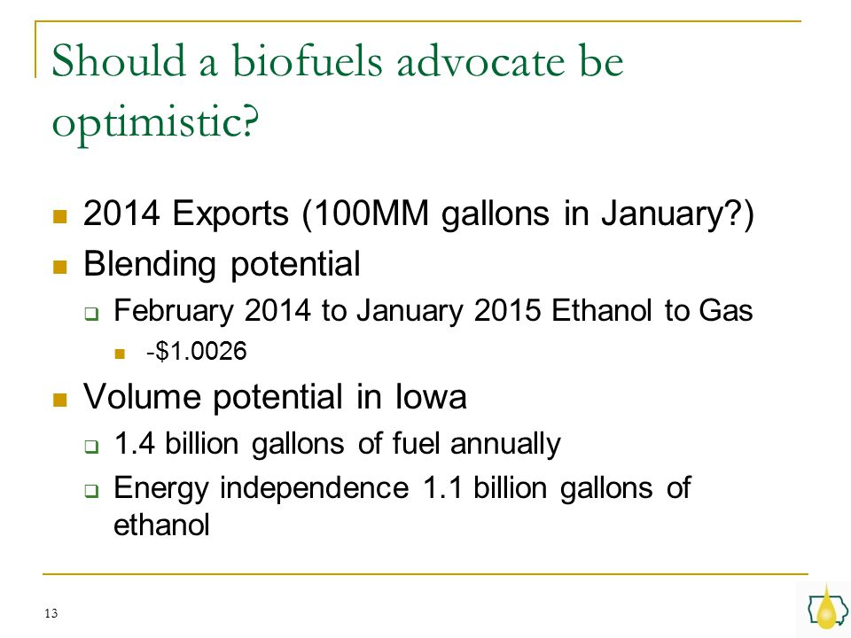 Should a biofuels advocate be optimistic? 2014 Exports (100MM gallons in January?) Blending potential  February 2014 to January 2015 Ethanol to Gas -