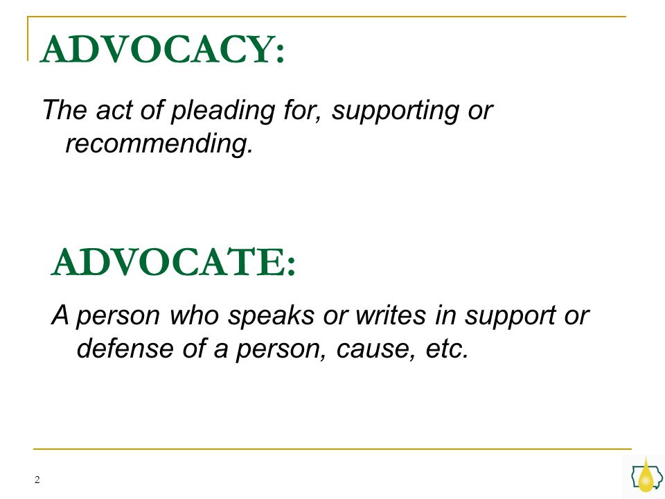 2 ADVOCACY: The act of pleading for, supporting or recommending.