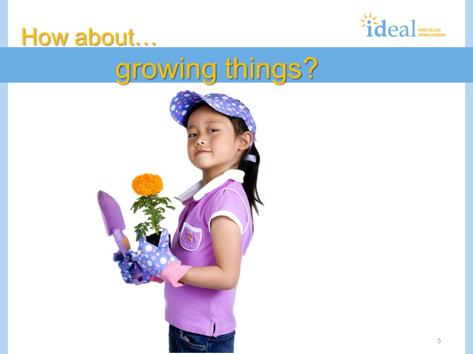 5 How about… growing things?