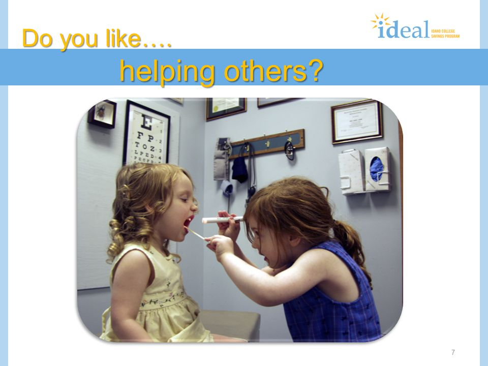 7 Do you like…. helping others?