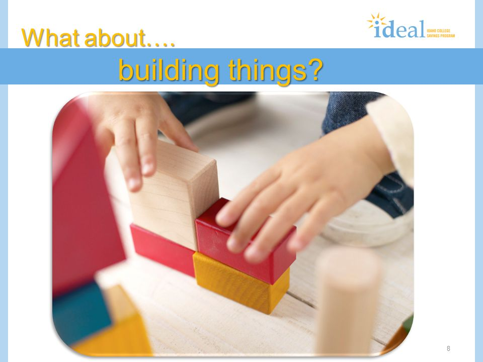 8 What about…. building things?