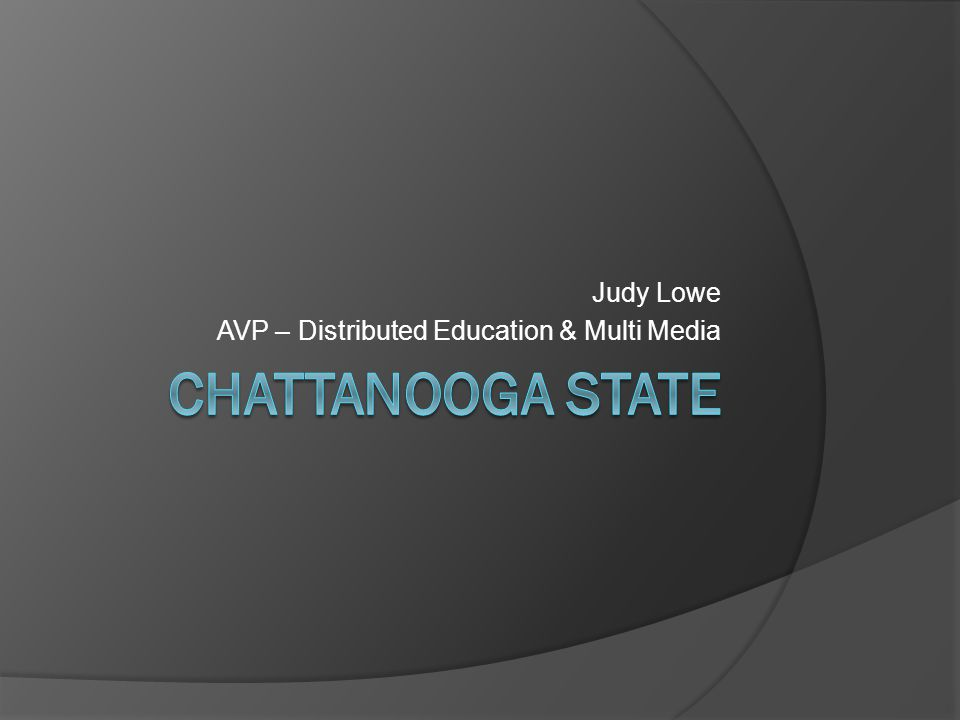 Judy Lowe AVP – Distributed Education & Multi Media
