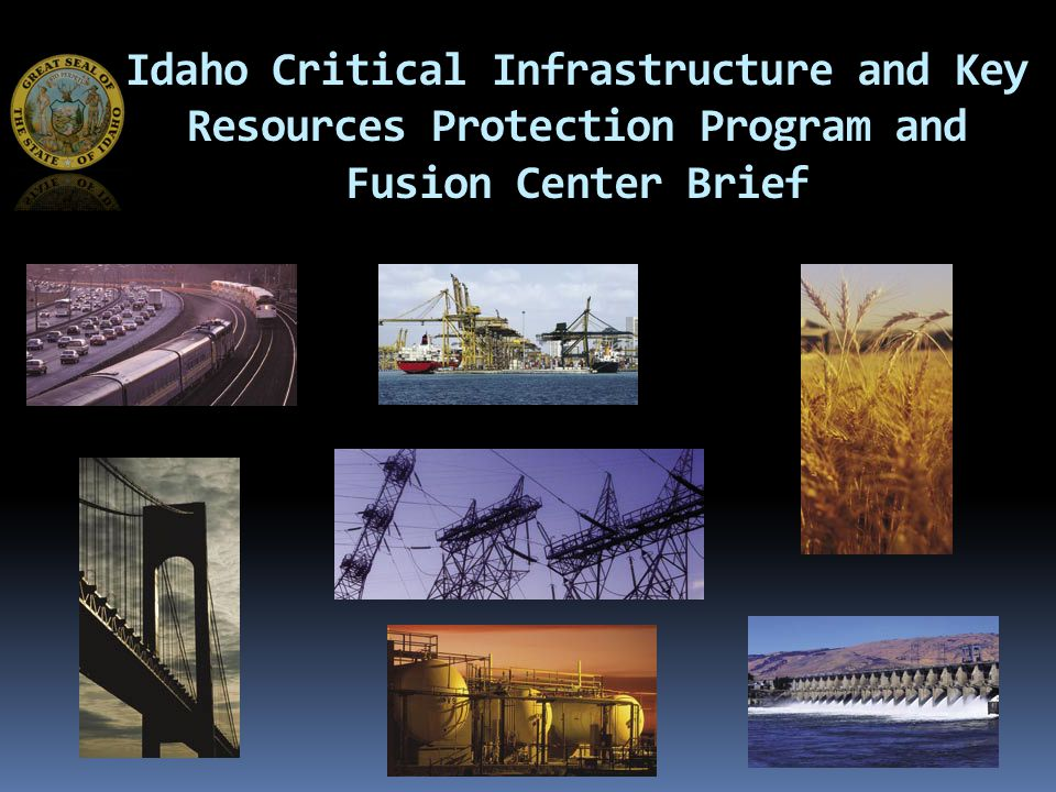 Idaho Critical Infrastructure and Key Resources Protection Program and Fusion Center Brief