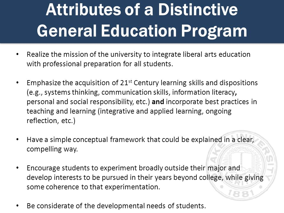 Attributes of a Distinctive General Education Program Realize the mission of the university to integrate liberal arts education with professional preparation for all students.