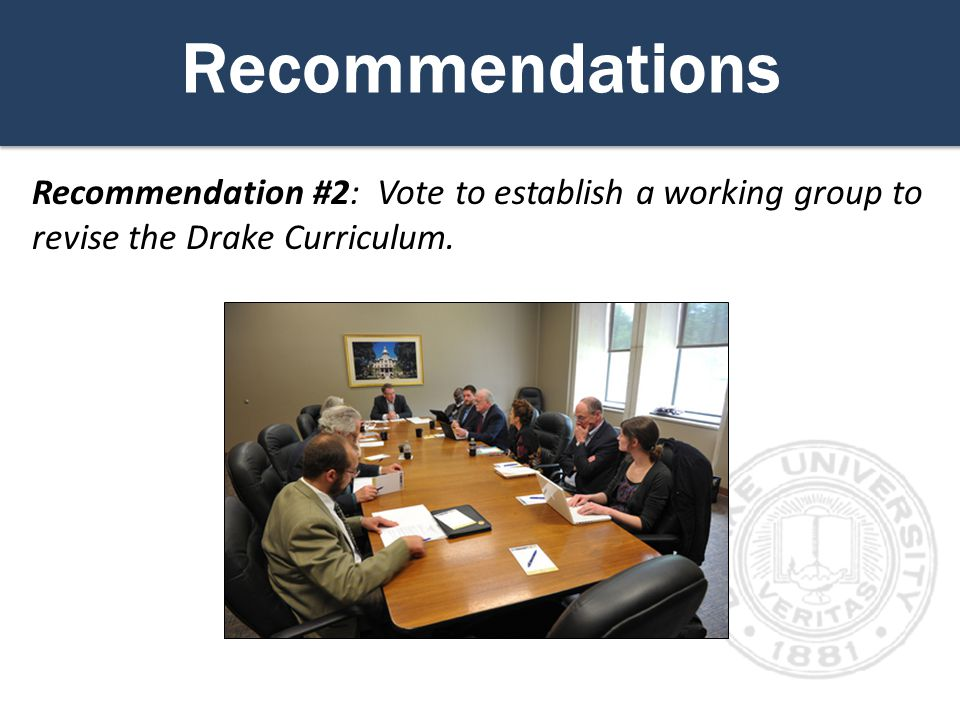 Recommendations Recommendation #2: Vote to establish a working group to revise the Drake Curriculum.