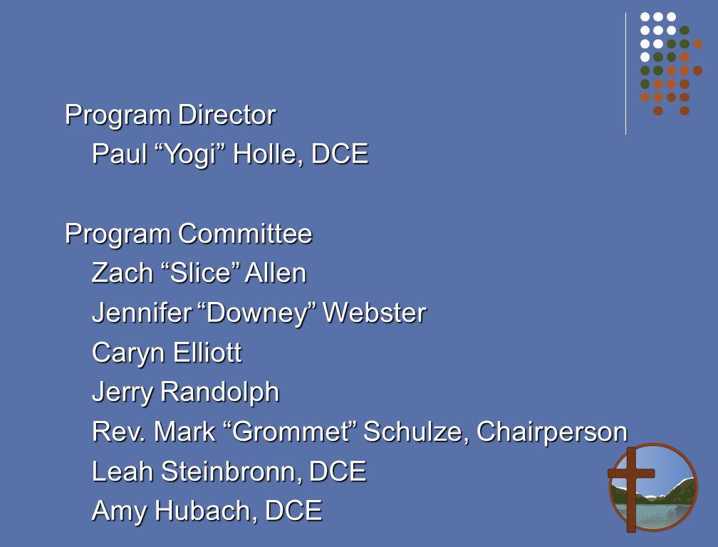 Program Director Paul Yogi Holle, DCE Program Committee Zach Slice Allen Jennifer Downey Webster Caryn Elliott Jerry Randolph Rev.