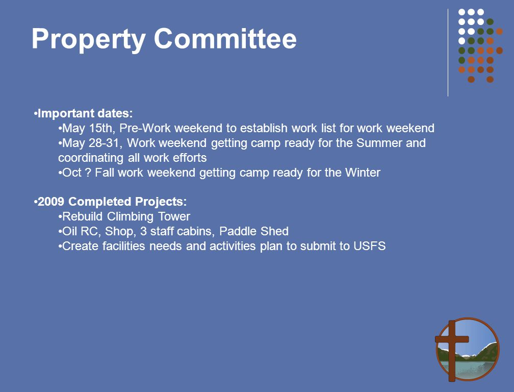 Important dates: May 15th, Pre-Work weekend to establish work list for work weekend May 28-31, Work weekend getting camp ready for the Summer and coordinating all work efforts Oct .
