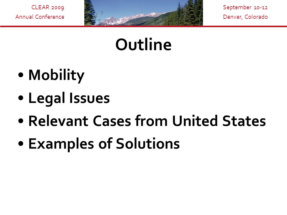 CLEAR 2009 Annual Conference September 10-12 Denver, Colorado Outline Mobility Legal Issues Relevant Cases from United States Examples of Solutions