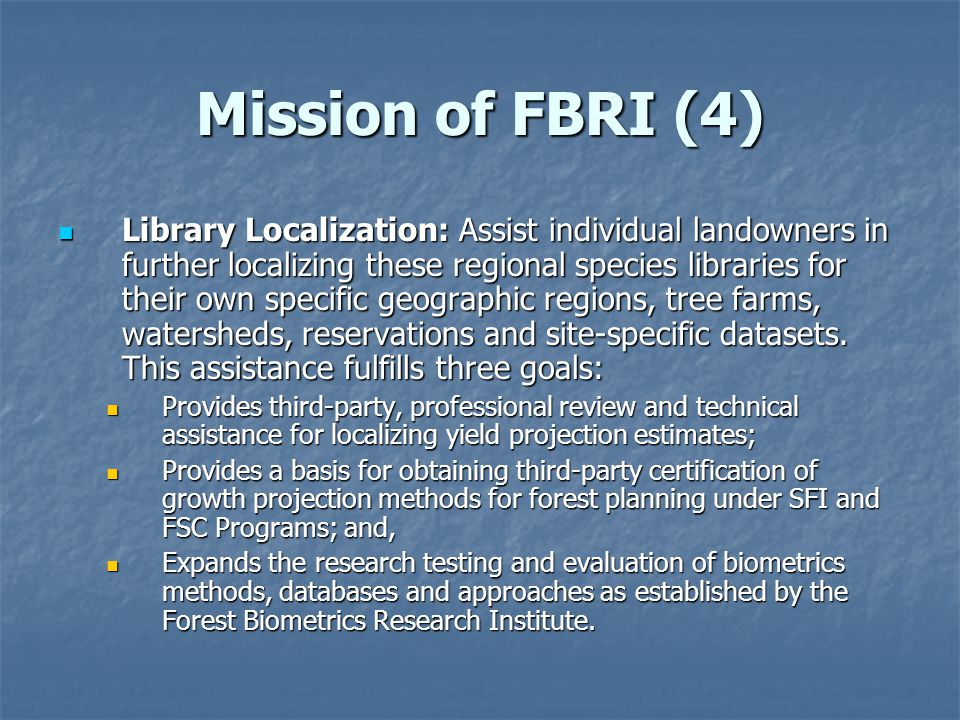 Mission of FBRI (4) Library Localization: Assist individual landowners in further localizing these regional species libraries for their own specific geographic regions, tree farms, watersheds, reservations and site-specific datasets.