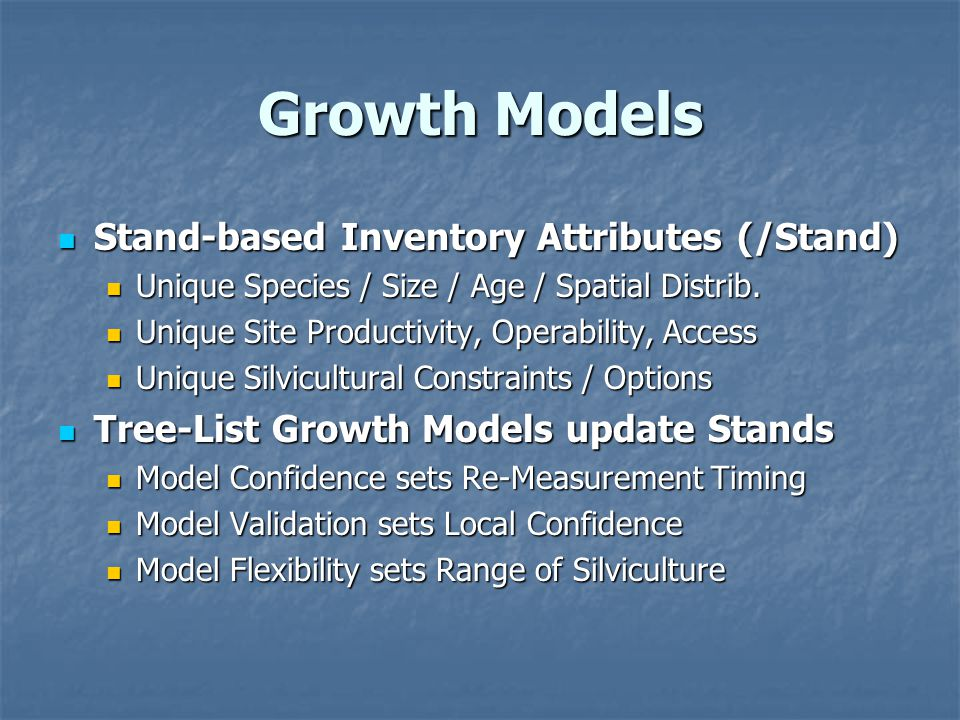 Growth Models Stand-based Inventory Attributes (/Stand) Stand-based Inventory Attributes (/Stand) Unique Species / Size / Age / Spatial Distrib.