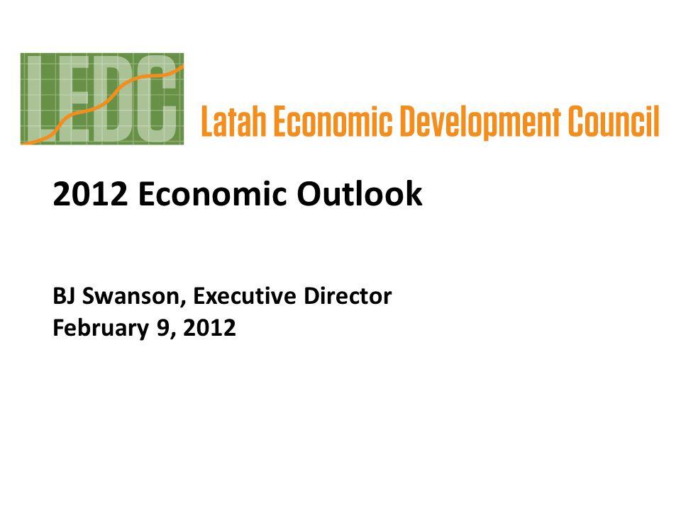 2012 Economic Outlook BJ Swanson, Executive Director February 9, 2012