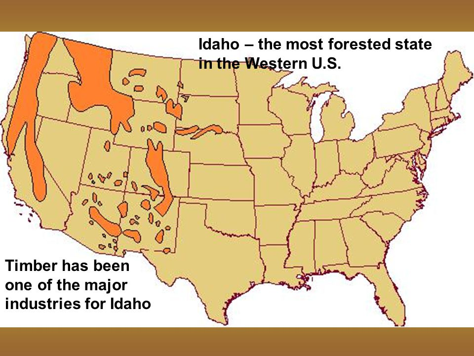 Idaho – the most forested state in the Western U.S. Timber has been one of the major industries for Idaho
