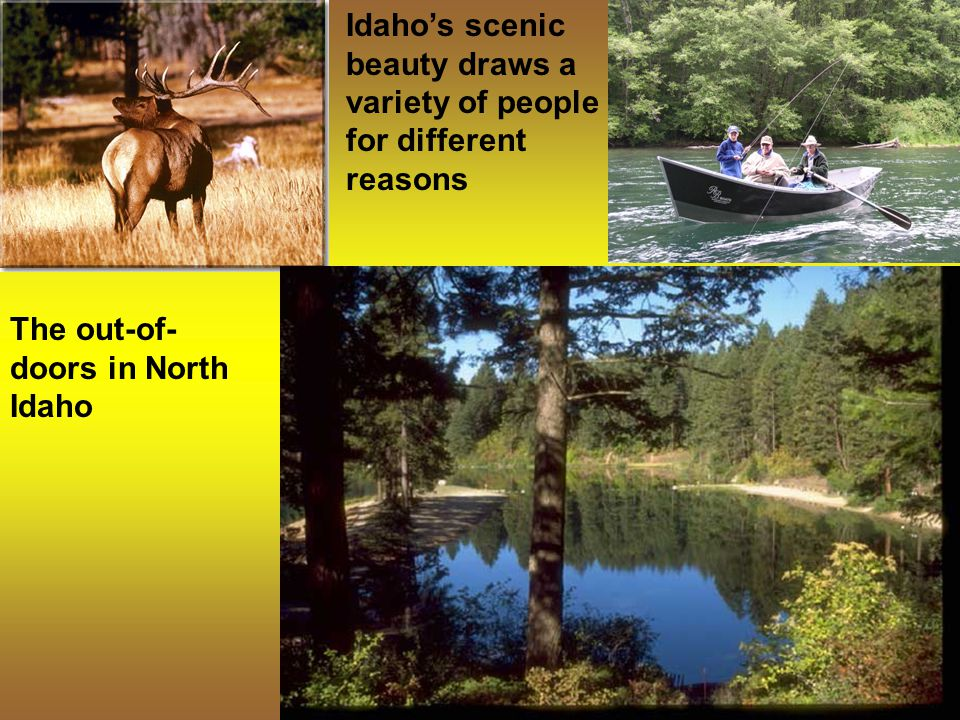 Idaho's scenic beauty draws a variety of people for different reasons The out-of- doors in North Idaho