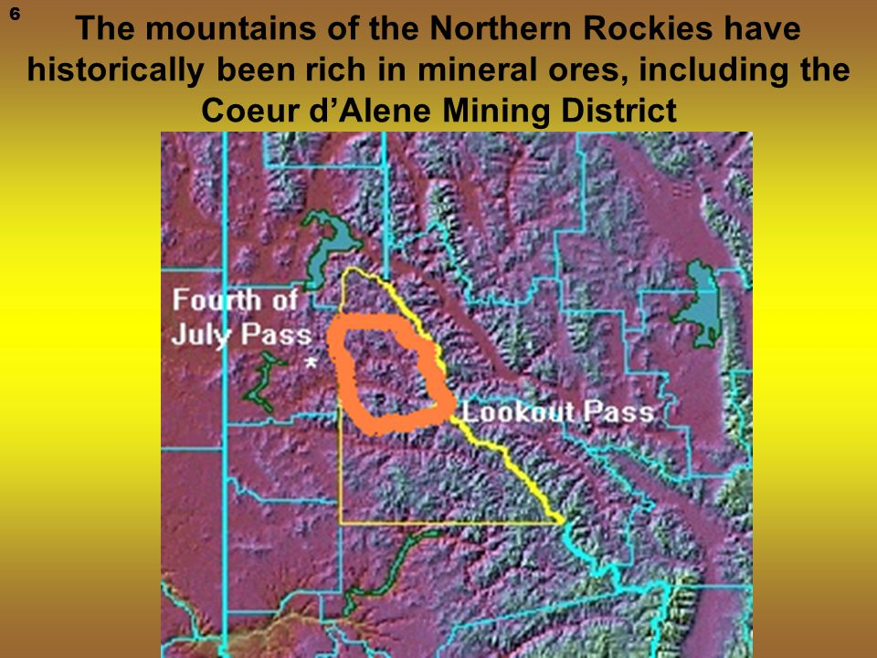 The mountains of the Northern Rockies have historically been rich in mineral ores, including the Coeur d'Alene Mining District 6