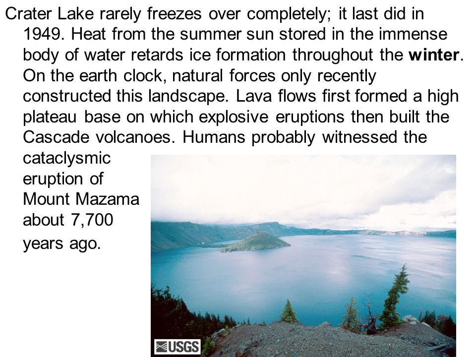 Crater Lake rarely freezes over completely; it last did in 1949.