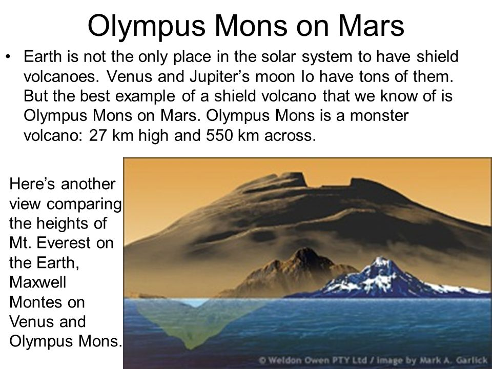 Olympus Mons on Mars Earth is not the only place in the solar system to have shield volcanoes.