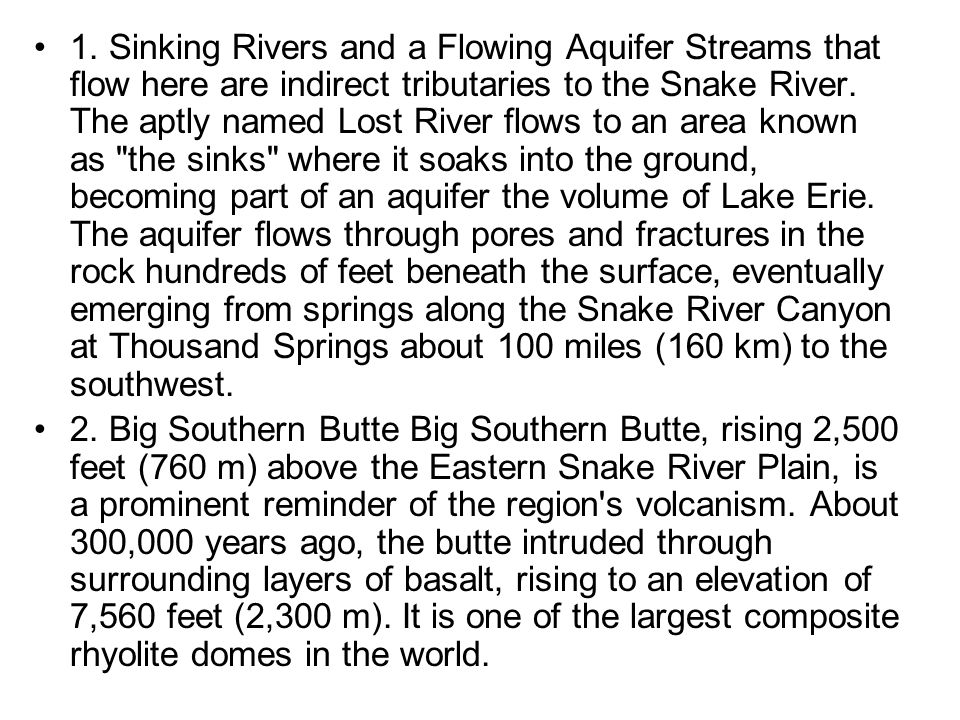1. Sinking Rivers and a Flowing Aquifer Streams that flow here are indirect tributaries to the Snake River. The aptly named Lost River flows to an are