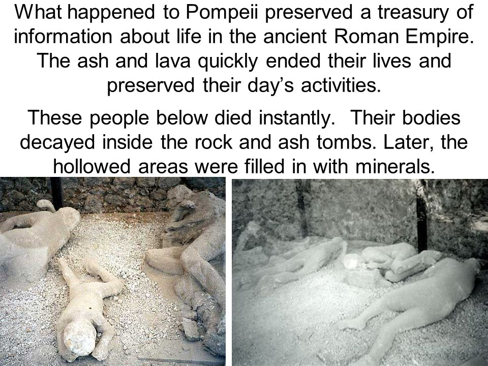 What happened to Pompeii preserved a treasury of information about life in the ancient Roman Empire.