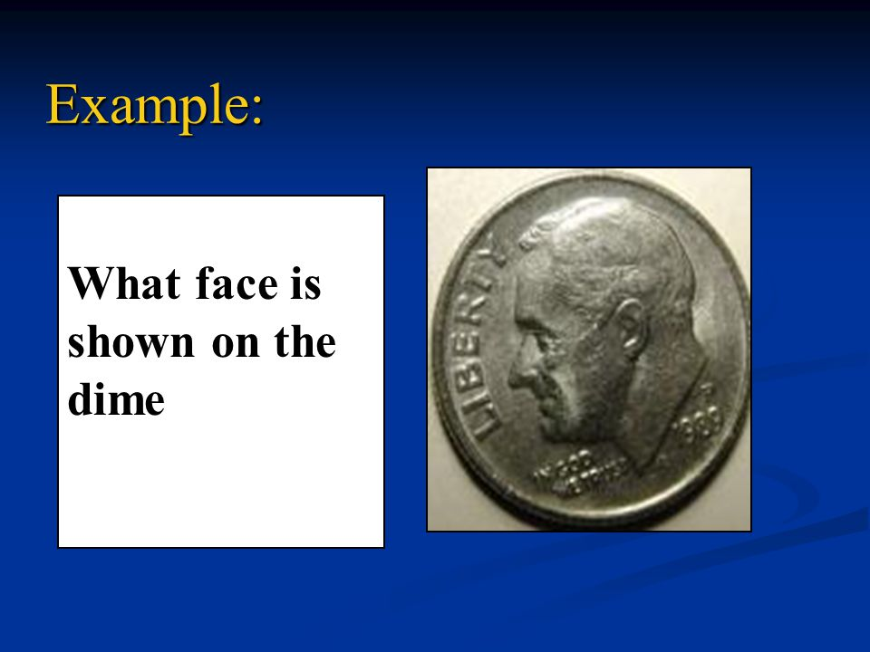 Example: What face is shown on the dime