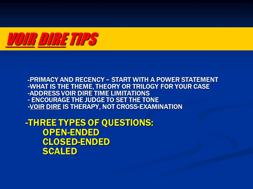 VOIR DIRE TIPS VOIR DIRE TIPS - PRIMACY AND RECENCY – START WITH A POWER STATEMENT - PRIMACY AND RECENCY – START WITH A POWER STATEMENT -WHAT IS THE T