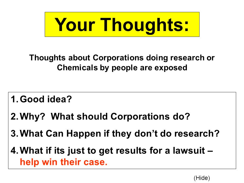 Your Thoughts: Thoughts about Corporations doing research or Chemicals by people are exposed 1.Good idea? 2.Why? What should Corporations do? 3.What C