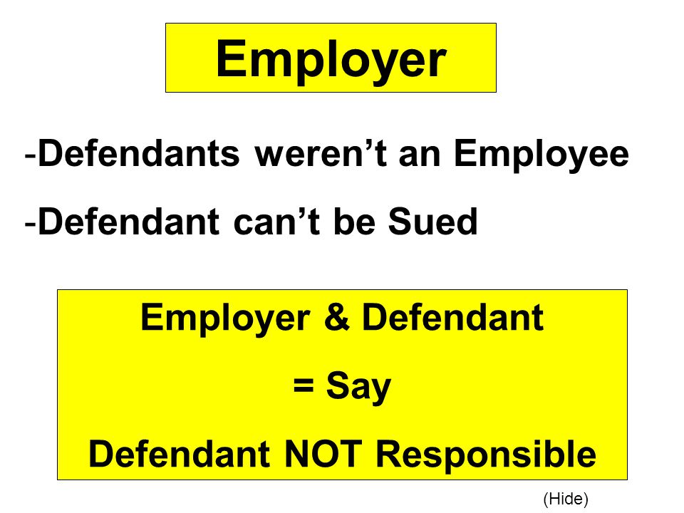 Employer -Defendants weren't an Employee -Defendant can't be Sued Employer & Defendant = Say Defendant NOT Responsible (Hide)