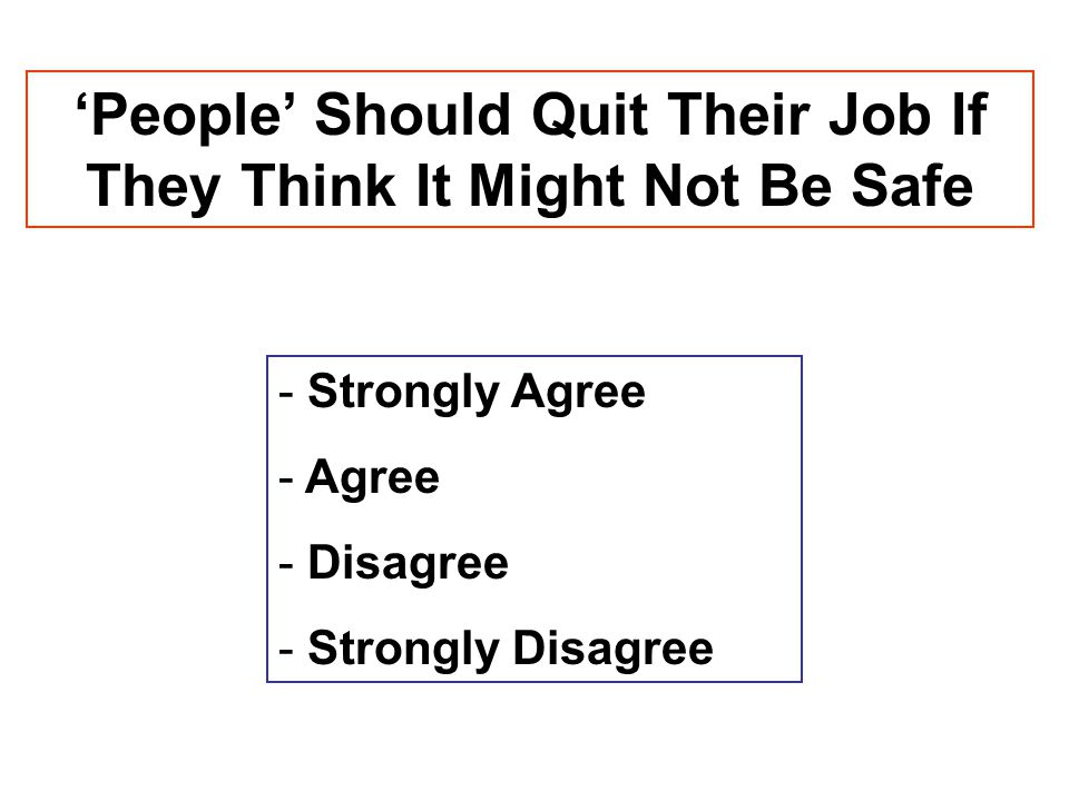 'People' Should Quit Their Job If They Think It Might Not Be Safe - Strongly Agree - Agree - Disagree - Strongly Disagree