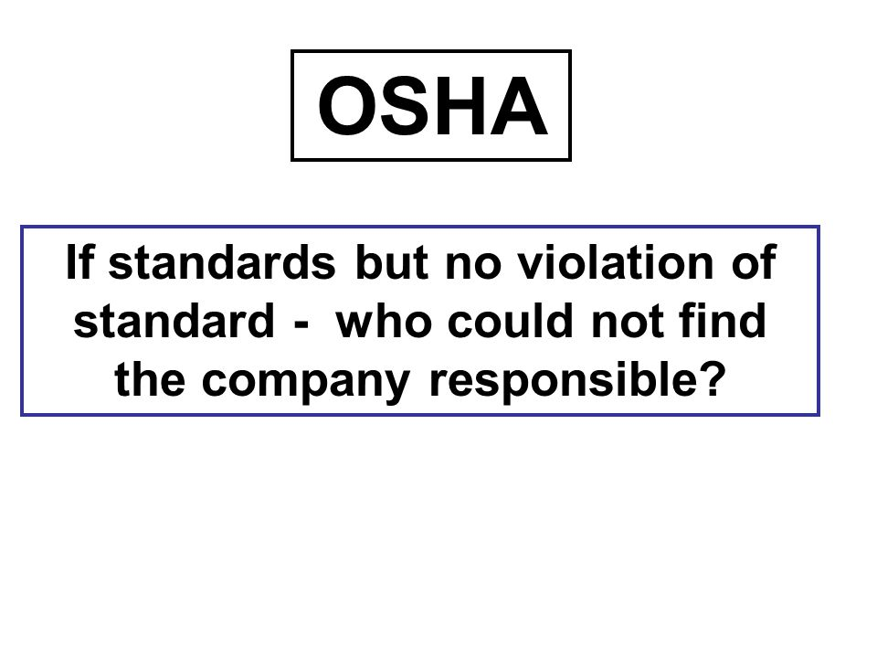 OSHA If standards but no violation of standard - who could not find the company responsible?